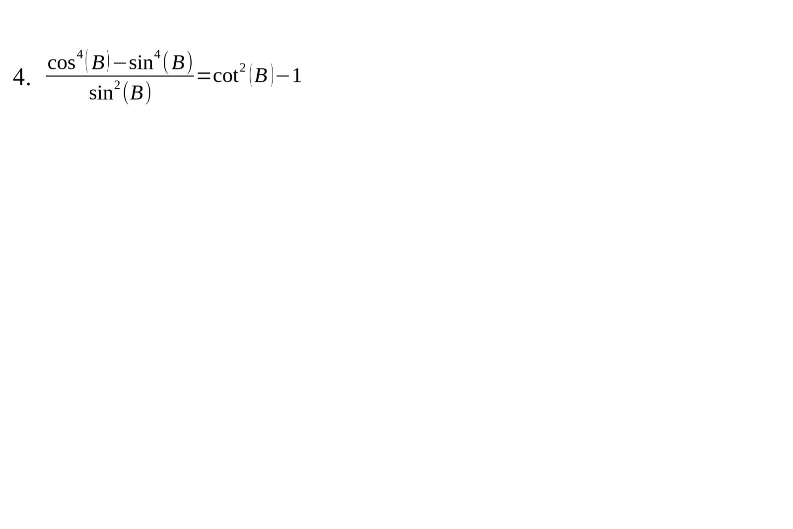 cos B-sin(B 4. sin (B 4 =cot B-1 2