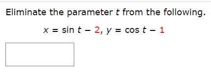 Eliminate the parameter t from the following sin t 2, y cos t - 1 x