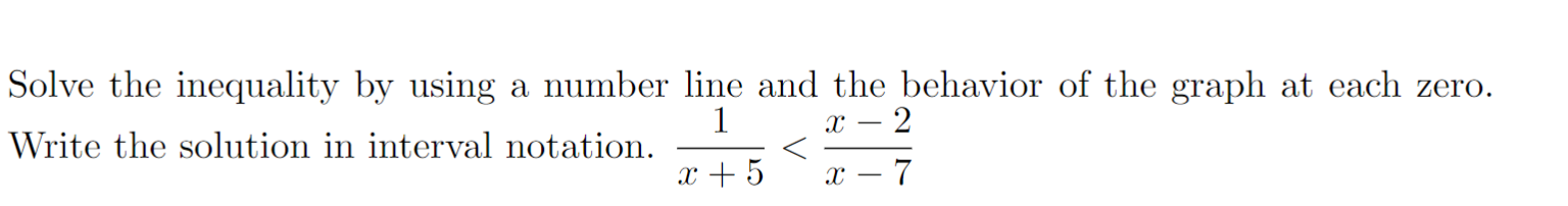 Solve the inequality by using a number line and the behavior of the graph at each zero. 1 c2 Write the solution in interval notation 5