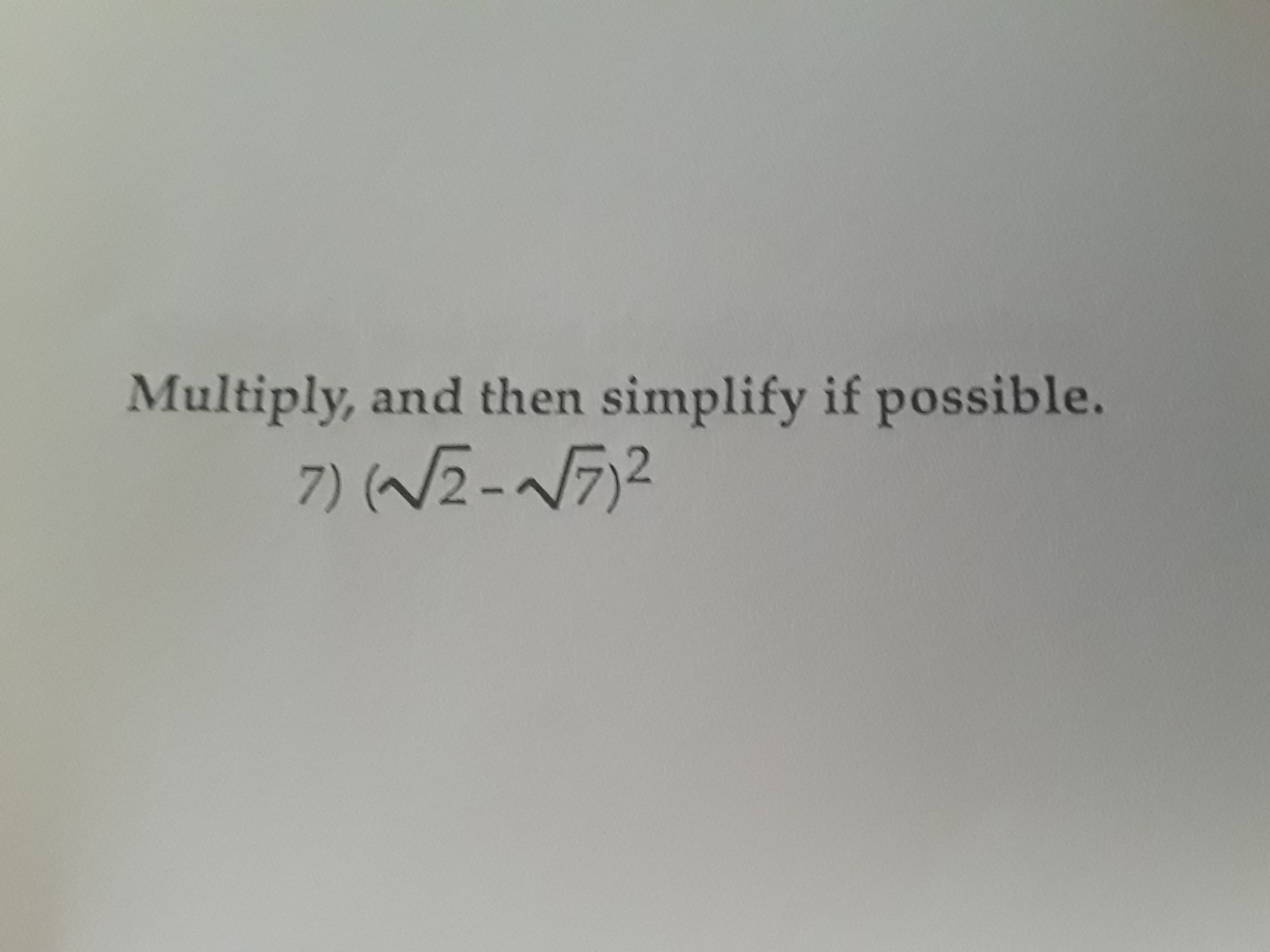Multiply, and then simplify if possible. 7) (W2-N72