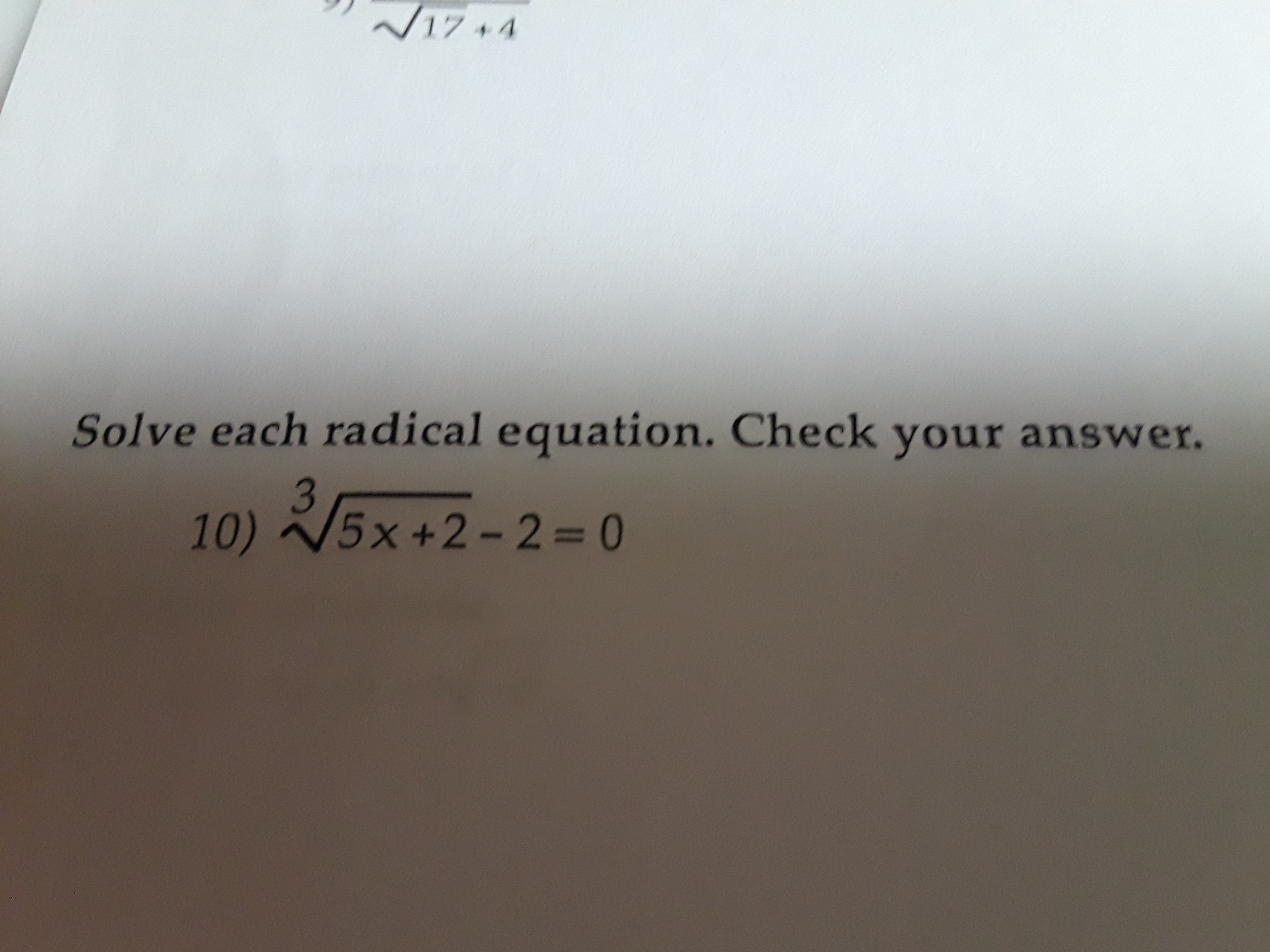 17+4 Solve each radi cal equation. Check your answer. 3 10) 5x+2-2=0