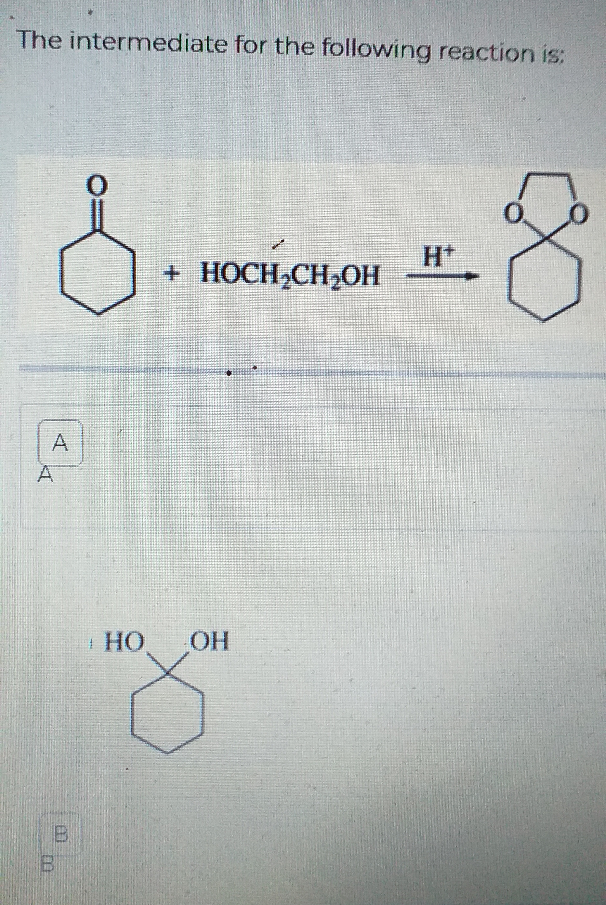 The intermediate for the following reaction is: O Н* + НОCH-CH2ОН A A ОН НО B