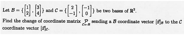 -H 3 { and C { Let B } be two bases of R2 Find the change of coordinate matrix P_ sending a B coordinate vector B to the C coordinate vector c C-B