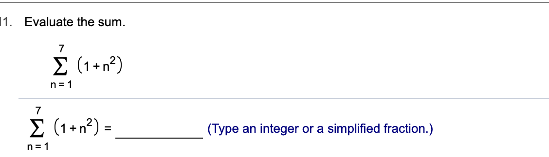 1 Evaluate the sum. 7 Σ (1+2) n 1 7 Σ (1+2 )- (Type an integer or a simplified fraction.) n 1