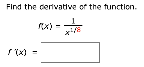 Find the derivative of the function 1 f(x) x1/8 f '(x)