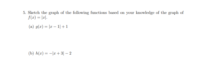 5. Sketch the graph of the following functions based on your knowledge of the graph of f(x) lr (a) g(r) l 1+1 32 (b) h(ar)