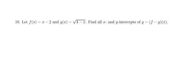 r- 2 and g(x)=- I. Find all r- and y-intercepts of y = (f -g) (x) 10. Let f(r)