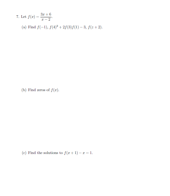 3r6 7. Let f(r T-2 (a) Find f(-1), f(4)2 + 25(3) f(1)-3, f(z +2) (b) Find zeros of f (x) (c) Find the solutions to f(r 1-r = 1