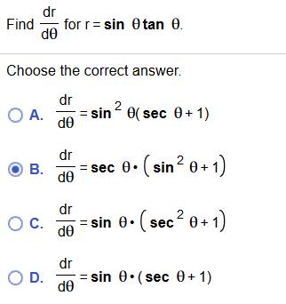 dr for r sin 0tan 0 de Find Choose the correct answer. dr 2 O A. sin 0(sec 0+ 1) dr 0.sin2 0+1 B. dsec dr O C. sin e-(« see2 01 dr O D. sin 0.(sec 0+ 1)