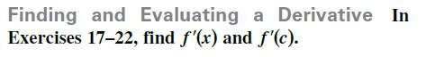 Finding and Evaluating a Derivative In Exercises 17-22, find f'(x) and f'(c).