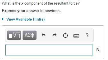What is the x component of the resultant force? Express your answer in newtons. • View Available Hint(s)