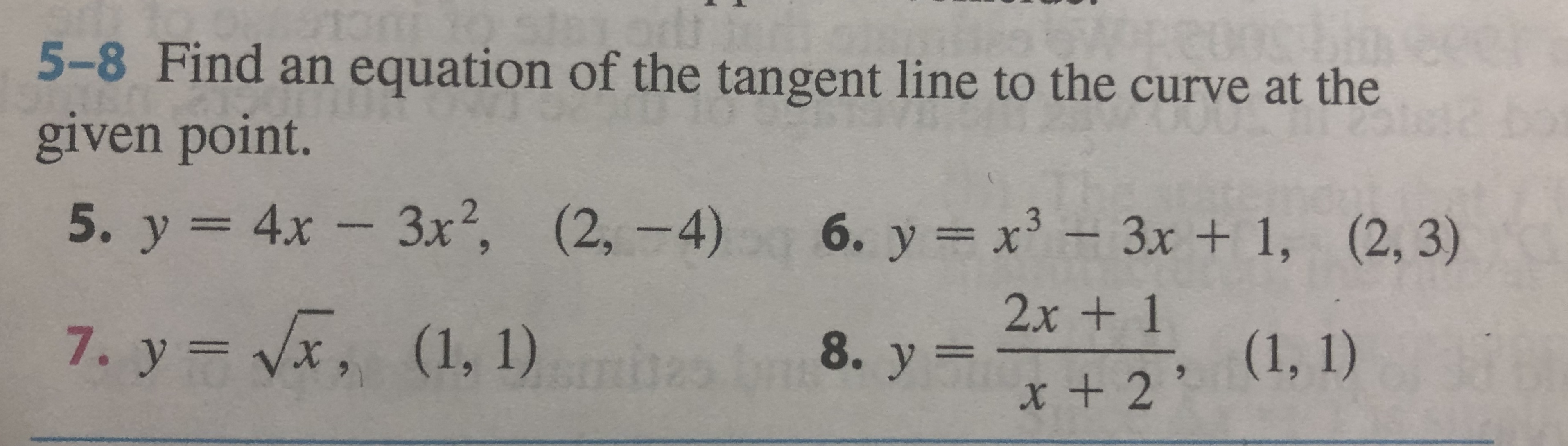 CU 5-8 Find an equation of the tangent line to the curve at the given point. 5. y 4x- 3x, (2, -4) - 3x2, 6. y x3-3x + 1, (2, 3) 2x + 1 7. y vx, (1, 1) (1, 1) 8. у 3 x + 2