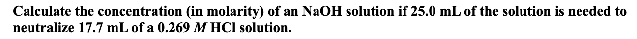 Calculate the concentration (in molarity) of an N2OH solution if 25.0 mL of the solution is needed to neutralize 17.7 mL of a 0.269 M HCl solution.