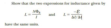 Show that the two expressions for inductance given by NФ L = -E and AI/A4 have the same units.