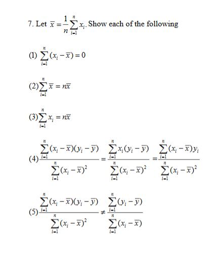 73 7. Let =Σx. Showeach of the following η (1) Σ(-I) =0 Η (2)Σ - π ( 3) Σx- Ε Ν Ν Σ-30 -) Σ - D Σ-3y (4) Σ-3 -1 -1 Η Η Σ-3 Σ-3 i-1 i-1 -1 Η Σ-3 - D Συ!-D) (5) Σα-3 -1 Λ Ε Σ-) -1