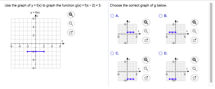 Use the graph of y f(x) to graph the function g(x) f(x-2)+3 Choose the correct graph of g below. yf(x) O A. B. 6- 4- 2- 6 -2 D. 4- 6