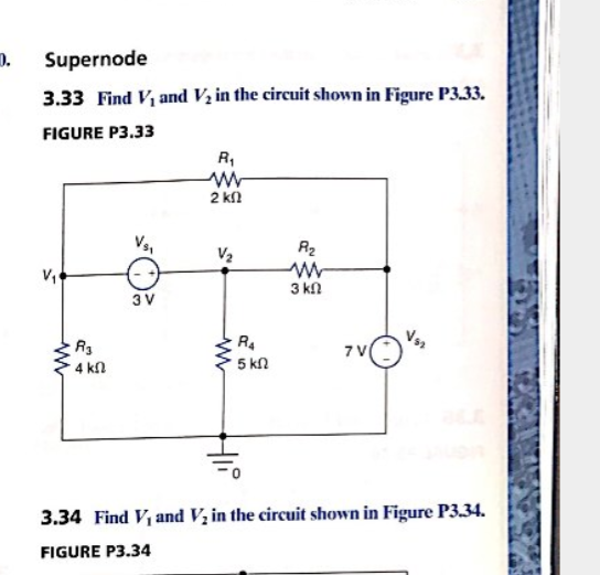 Supernode 0. 3.33 Find Viand Vz in the circuit shown in Figure P3.33. FIGURE P3.33 R1 2 k R2 V2 3 kn 3 V 7 V 5 kn 4 kn 3.34 Find Viand V in the circuit shown in Figure P3.34 FIGURE P3.34