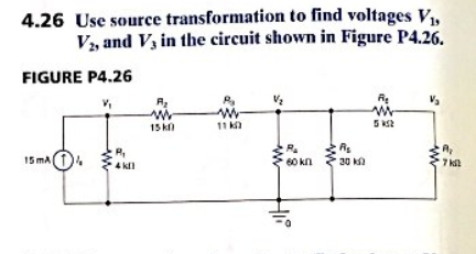 4.26 Use source transformation to find voltages V, Vs and V in the circuit shown in Figure P4.26. FIGURE P4.26 11 k 5K2 15k 15 mA 60 kn 7 k 30 k 4 kl ww