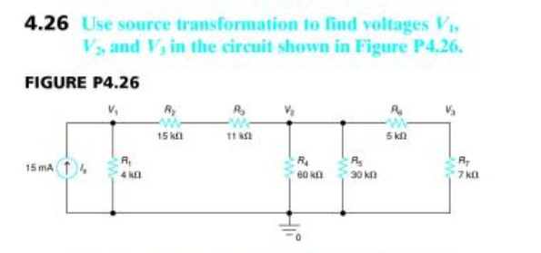 4.26 Use source transformation to find voltages V Vs and V, in the circuit shown in Figure P4.26. FIGURE P4.26 15 kn 11 A2 R 15 mAT 30 kD 7 kn