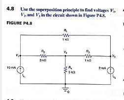 4.8 Use the superposition principle to find voltages V V and V, in the eircuit shown in Figure P48. FIGURE P4.8 1 Wr 3 k 0 mA 2 mA 3 kn