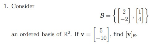 1. Consider {{- } an ordered basis of R2. If v = find [v]B-