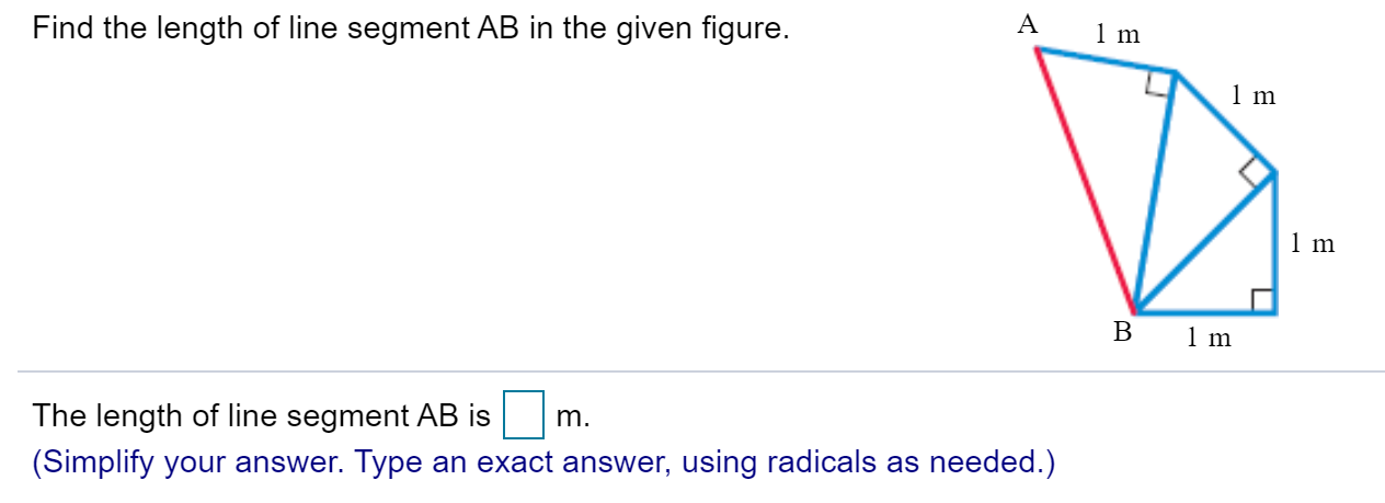 A 1 m Find the length of line segment AB in the given figure. 1 m 1m В 1 m m. The length of line segment AB is (Simplify your answer. Type an exact answer, using radicals as needed.)
