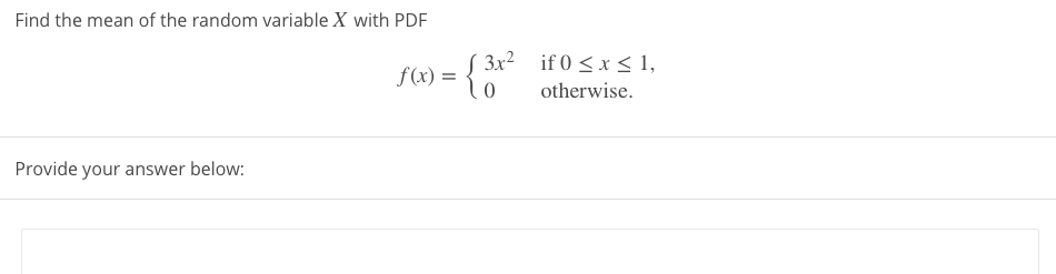 Find the mean of the random variable X with PDF S 3x² _if 0 <x < 1, f(x) = otherwise.