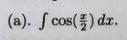 (a). Jcosdx.