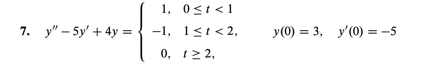 """1, 0t<1 у"""" — 5у' + 4у У (0) — 3, у'(0) — —5 -1, 1 t<2, 7. 0, t 2,"""