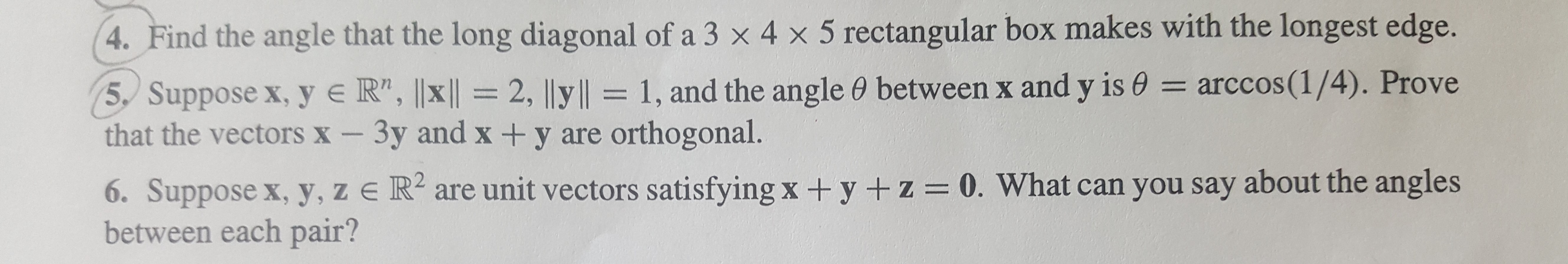"""4. Find the angle that the long diagonal of a 3 x 4 x 5 rectangular box makes with the longest edge. = arccos(1/4). Prove 5, Suppose x, y e R"""", 