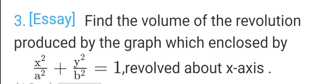 3. [Essay] Find the volume of the revolution produced by the graph which enclosed by E = 1,revolved about x-axis . y b2