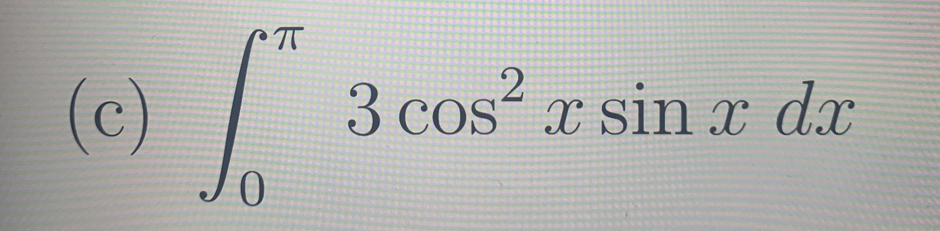 3 cos2 x sin T dx (c)