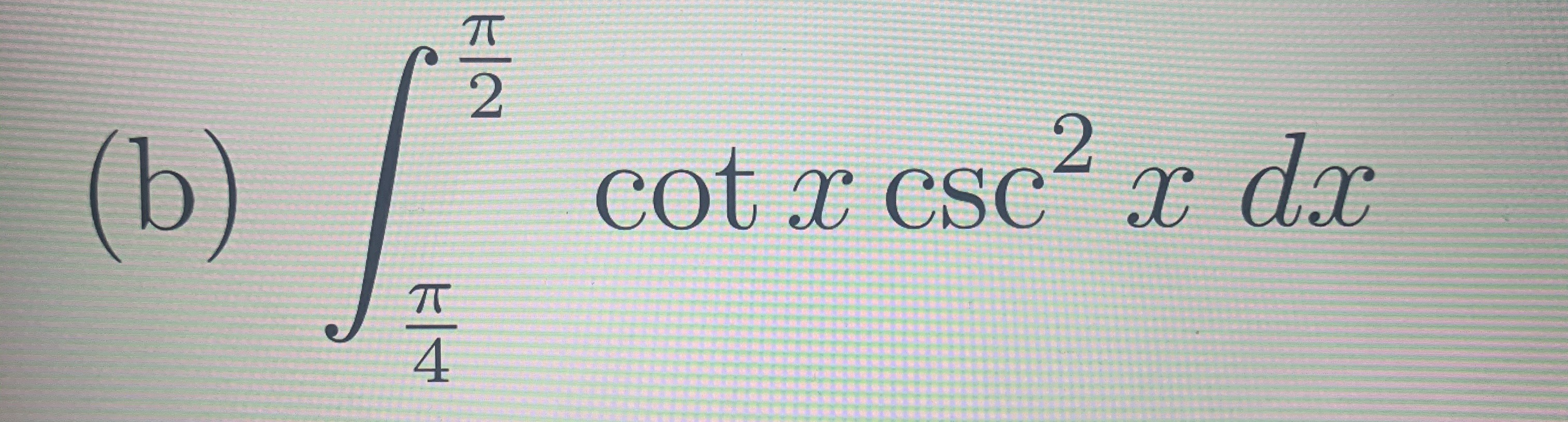 2 2 (b) cot T csc x dx