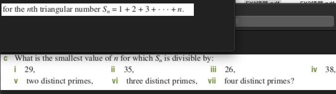for the nth triangular number S, =1+2+3+ • .. +n. What is the smallest value of n for which S, is divisible by: i 29, v two distinct primes, iv 38. ii 35, iii 26, vi three distinct primes, vii four distinct primes?