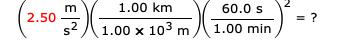 1.00 km 60.0 s 2.50 1.00 x 103 m 1.00 min