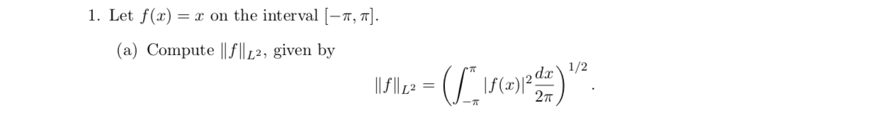 1. Let f(x)= x on the interval [-7r, 7T. (a) Compute f42, given by 1/2 -T