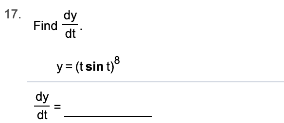 17. dy Find dt y= (tsin t)3 dy dt