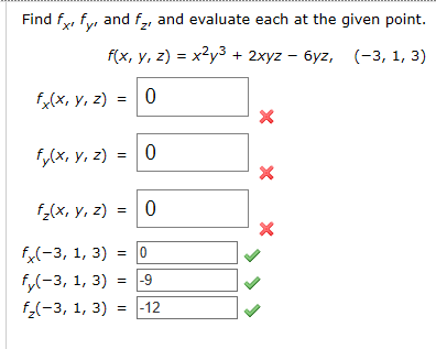 Find fx, fy and f2, and evaluate each at the given point. f(x, у, 2) %3 х2уз+ 2хyz - буz, (-3, 1, 3) 0 f(x, y, z) 0 fx, у, 2) 0 f-(x, у, 2) X fx3, 1, 3) fy-3, 1, 3) f-3, 1, 3) =-9 -12