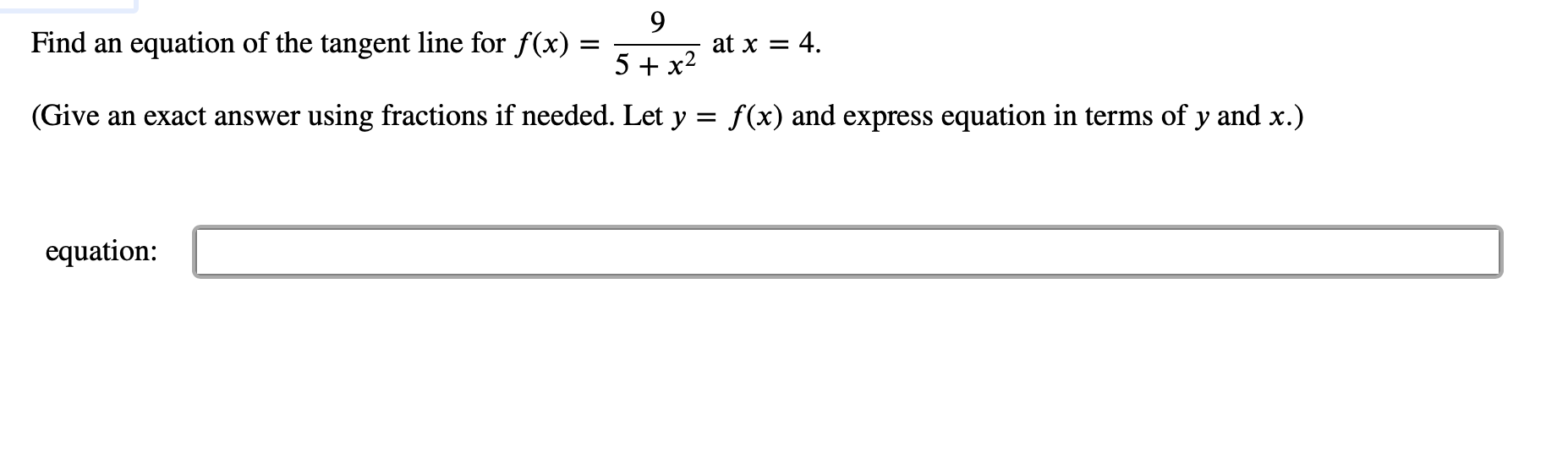 9 at x 4 Find an equation of the tangent line for f(x) 5 x2 f(x) and express equation in terms of y and x.) using fractions if needed. Let y (Give an exact answer equation