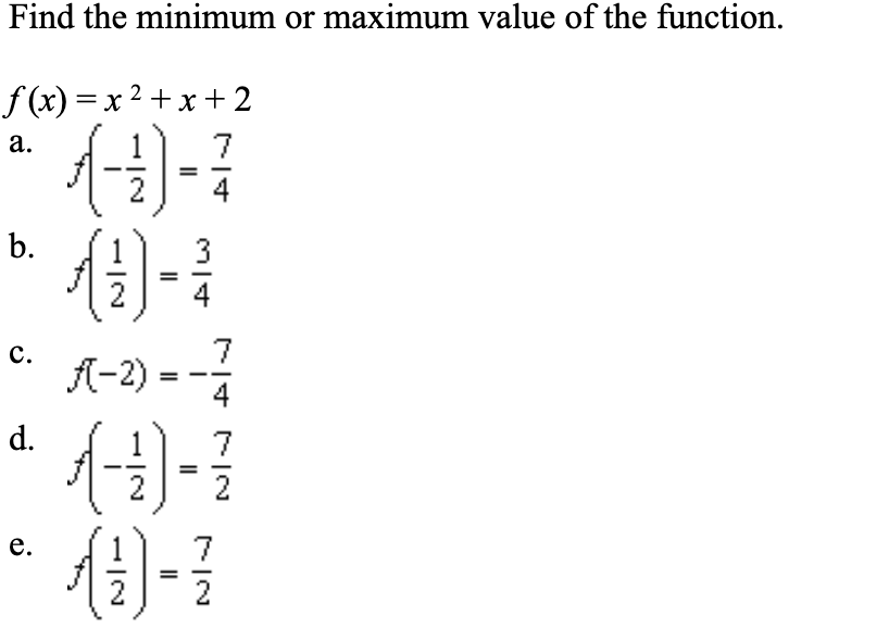 Find the minimum or maximum value of the function f(x) x2x2 7 а. 4 3 b. 4 7 с. A-2) 4 d. 7 2 e. 7 2
