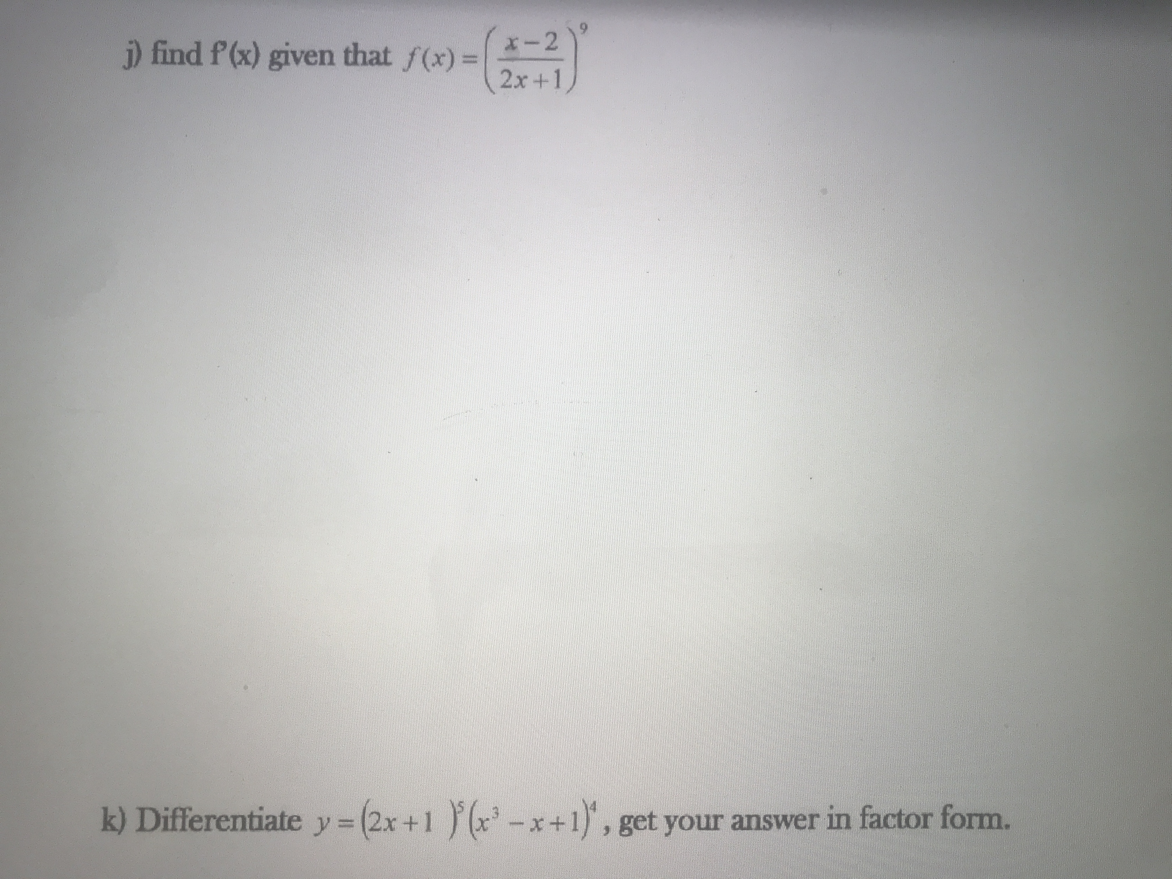 i) find f (x) given that f(x) = X-2 2x+1) k) Differentiate y= (2x+1 (x-x 1), get your answer in factor form.