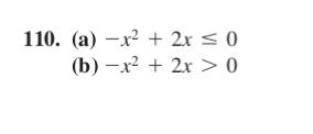 110. (a) –x² + 2x < 0 (b) –x² + 2x> 0