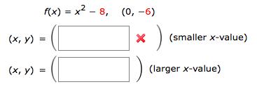 f(x) - х2 - 8, (0, —6) (smaller x-value) (х, у) (x, y) = (larger x-value) %3D