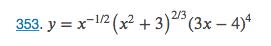 353. y = x-1/2 (x² + 3)2 (3x – 4)ª