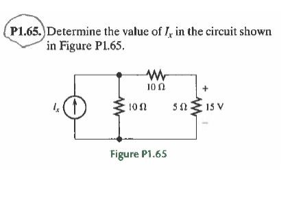 (P1.65.)Determine the value of I, in the circuit shown in Figure Pl.65. 10Ω 50E 15 V 102 Figure P1.65