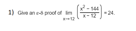x2 - 144 = 24. 1) Give an e-d proof of lim x- 12 x→12