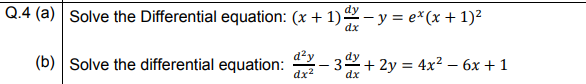 Q.4 (a) Solve the Differential equation: (x + 1) – y = e*(x + 1)² dx (b) Solve the differential equation: - 32+ 2y = 4x² – 6x + 1