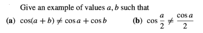Give an example of values a, b such that (a) cos(a + b) + cos a + cos b cos a (b) cos 2