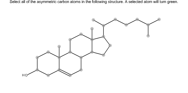 Select all of the asymmetric carbon atoms in the following structure. A selected atom will turn green. но