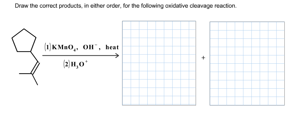 """Draw the correct products, in either order, for the following oxidative cleavage reaction (1) кМпO,, он , heat (2) н,о"""""""